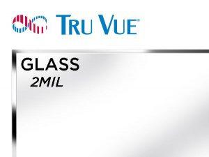 Tru Vue - 36x48 - 2MIL Glass