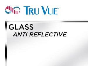 Tru Vue - 36x48 - ANTI REFLECTIVE Glass