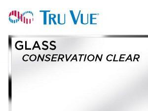 Tru Vue - 40x60 - CONSERVATION CLEAR Glass