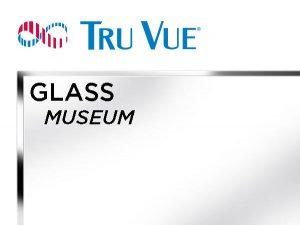 Tru Vue - 32x40 - MUSEUM Glass