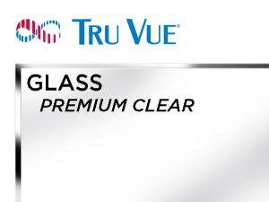 Tru Vue - 36x48 - PREMIUM CLEAR Glass