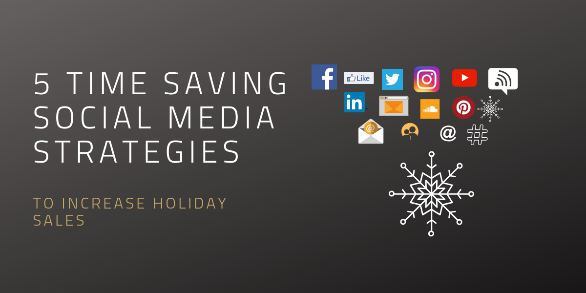 5 Time-Saving Social Media Strategies to Increase Holiday Sales