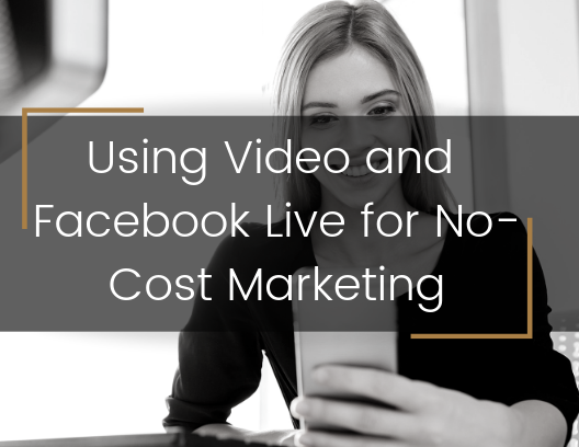 Using Video and Facebook Live for No-Cost Marketing