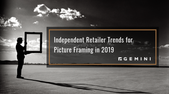 Independent Retailer Trends for Picture Framing in 2019