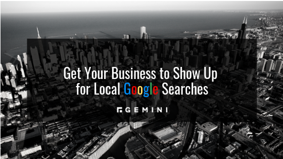 Get Your Business to Show Up for Local Google Searches